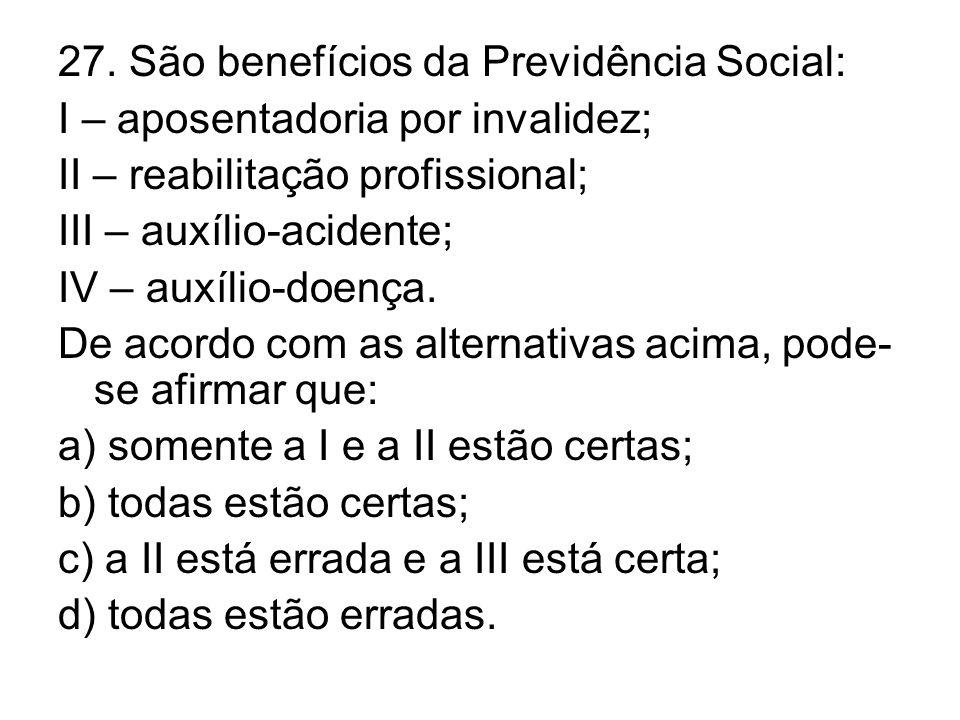 27. São benefícios da Previdência Social: