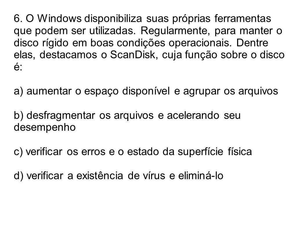 6. O Windows disponibiliza suas próprias ferramentas que podem ser utilizadas. Regularmente, para manter o disco rígido em boas condições operacionais. Dentre elas, destacamos o ScanDisk, cuja função sobre o disco é: