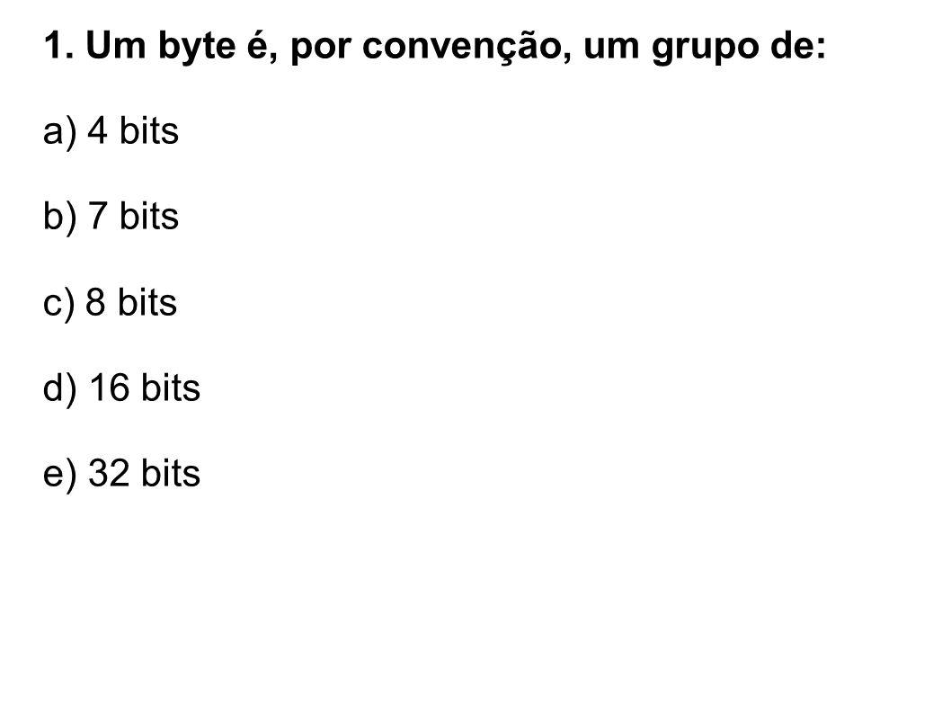 1. Um byte é, por convenção, um grupo de: