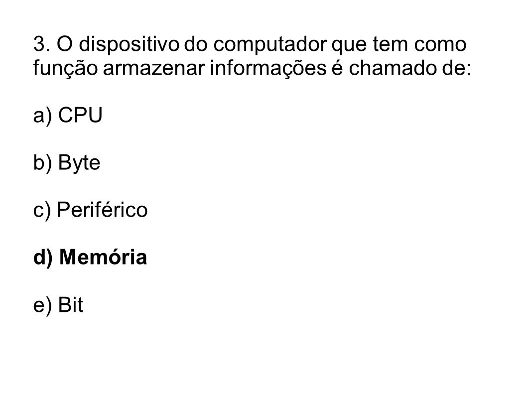 3. O dispositivo do computador que tem como função armazenar informações é chamado de:
