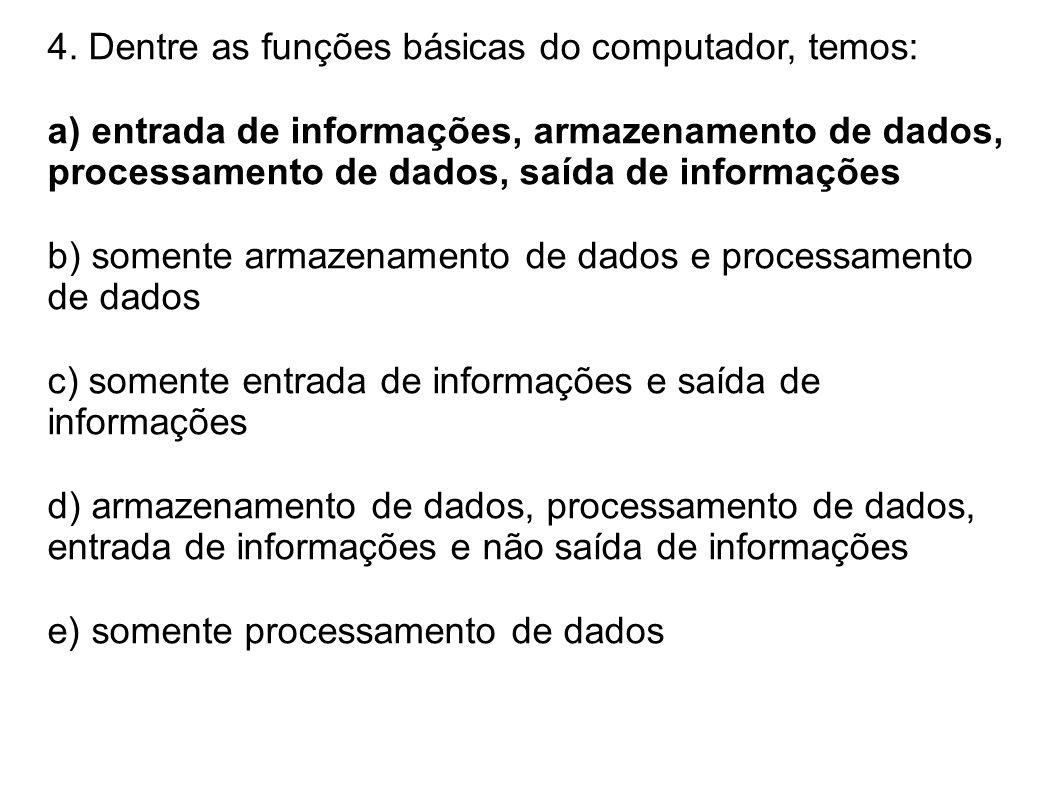 4. Dentre as funções básicas do computador, temos:
