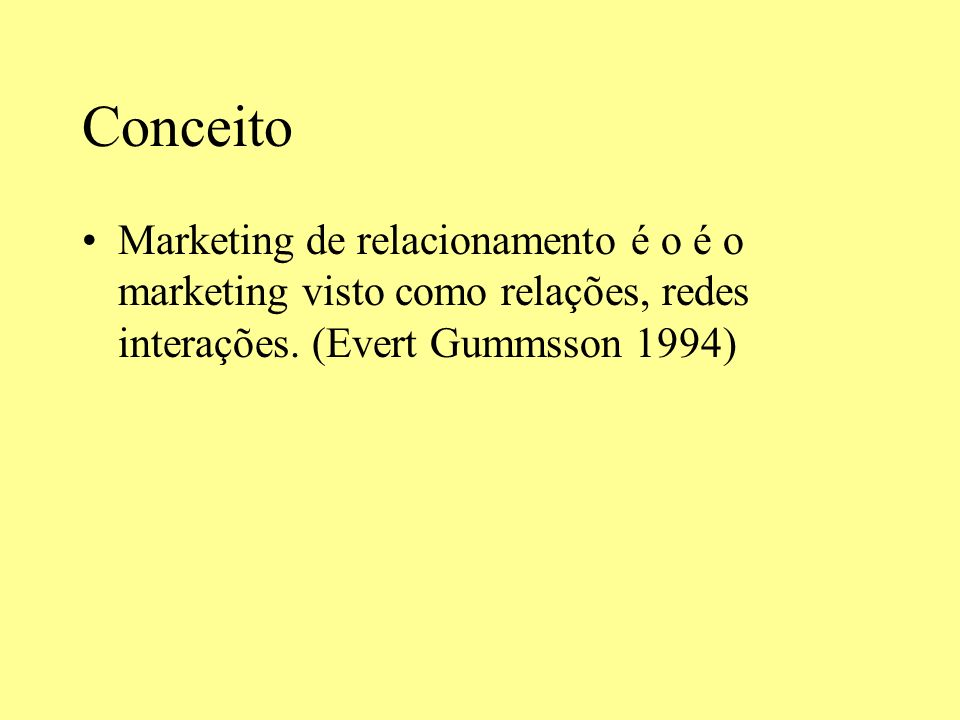 Conceito Marketing de relacionamento é o é o marketing visto como relações, redes interações.
