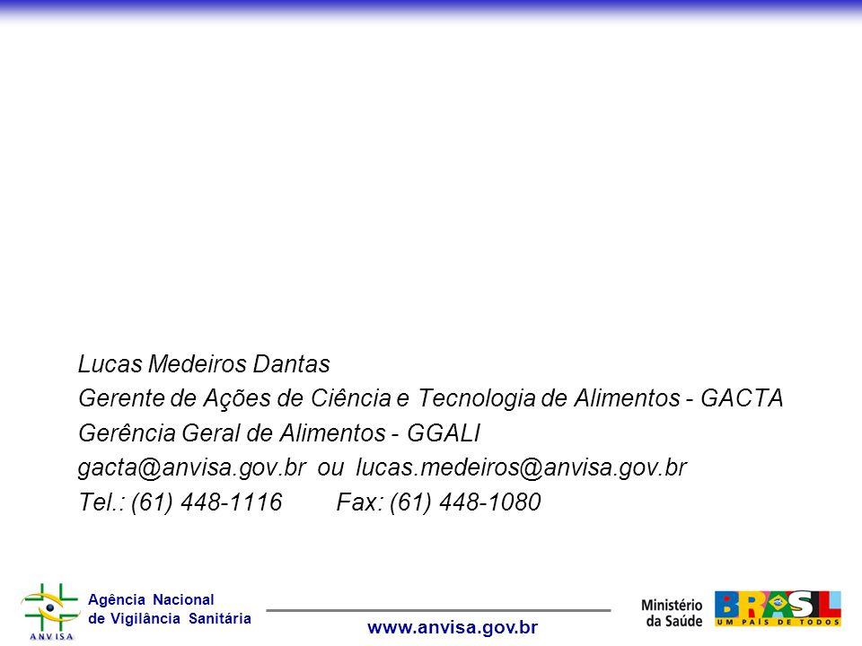 Lucas Medeiros Dantas Gerente de Ações de Ciência e Tecnologia de Alimentos - GACTA. Gerência Geral de Alimentos - GGALI.