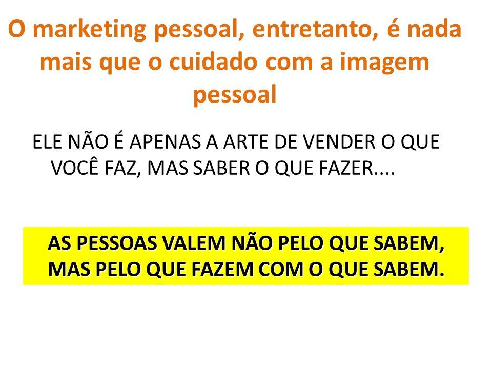 O marketing pessoal, entretanto, é nada mais que o cuidado com a imagem pessoal
