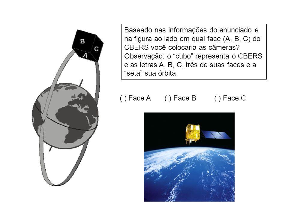 Baseado nas informações do enunciado e na figura ao lado em qual face (A, B, C) do CBERS você colocaria as câmeras Observação: o cubo representa o CBERS e as letras A, B, C, três de suas faces e a seta sua órbita