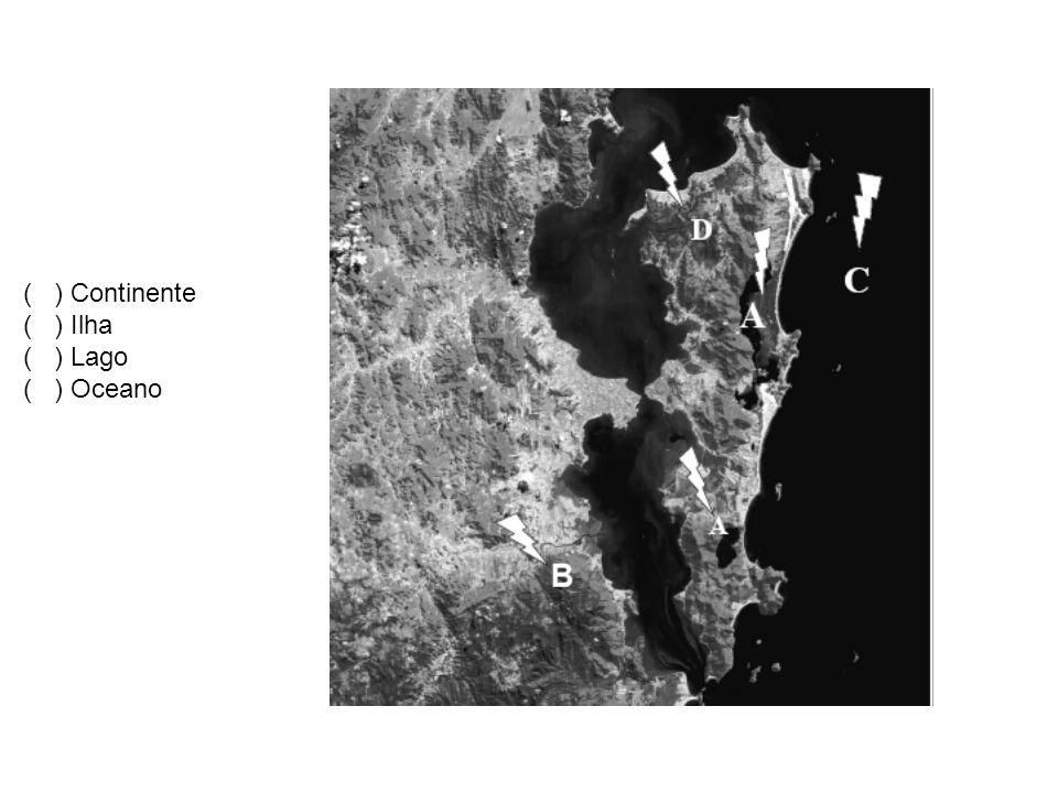 ( ) Continente ( ) Ilha ( ) Lago ( ) Oceano