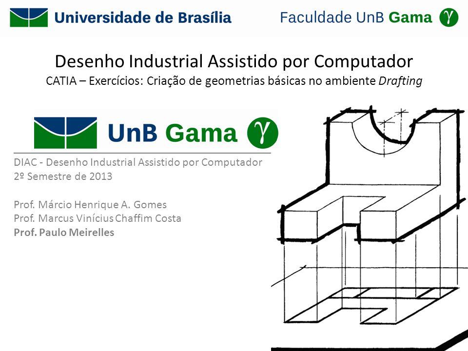 Desenho Industrial Assistido por Computador CATIA – Exercícios: Criação de geometrias básicas no ambiente Drafting