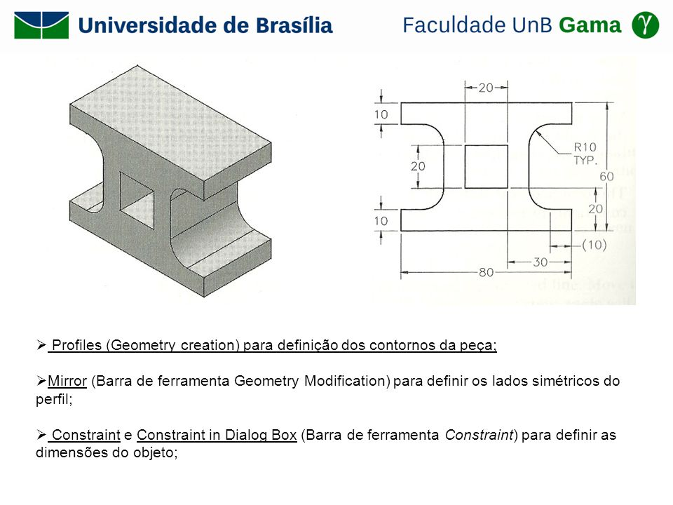Profiles (Geometry creation) para definição dos contornos da peça;
