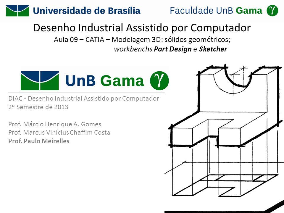 Desenho Industrial Assistido por Computador Aula 09 – CATIA – Modelagem 3D: sólidos geométricos; workbenchs Part Design e Sketcher