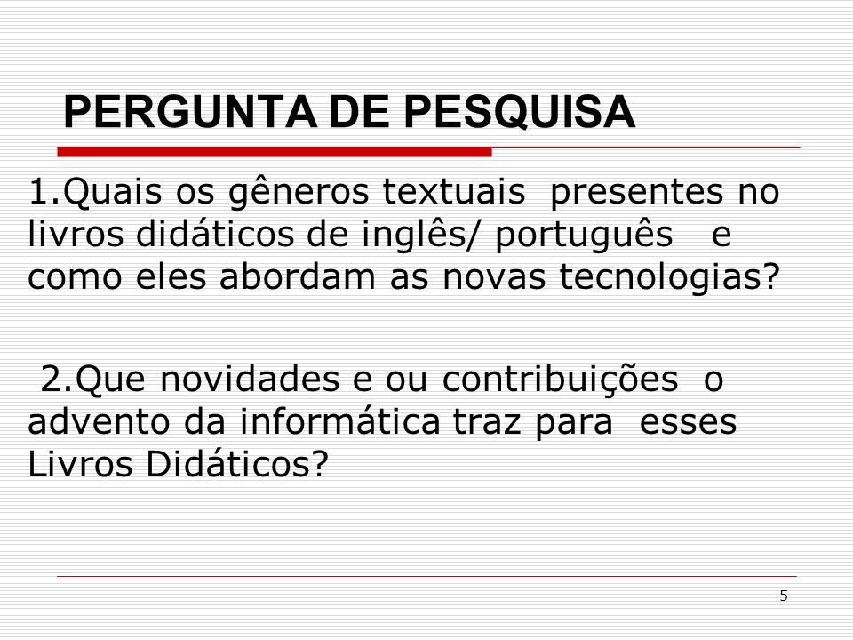 PERGUNTA DE PESQUISA 1.Quais os gêneros textuais presentes no livros didáticos de inglês/ português e como eles abordam as novas tecnologias