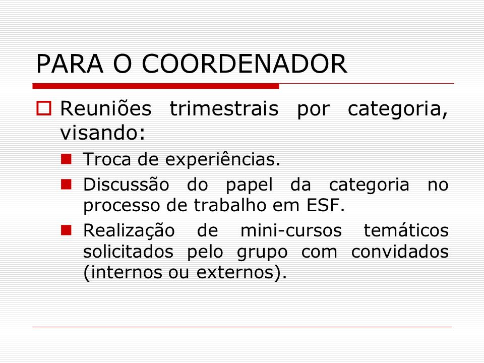 PARA O COORDENADOR Reuniões trimestrais por categoria, visando: