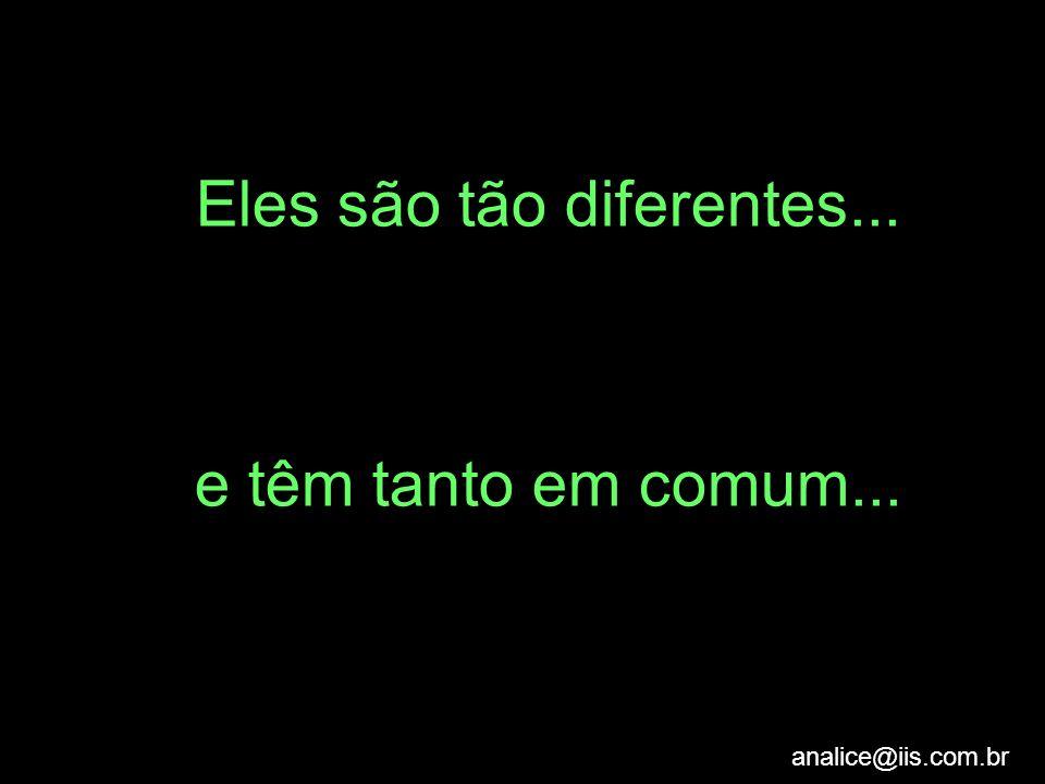 Eles são tão diferentes...