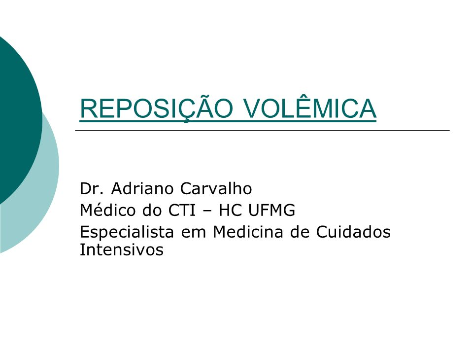 REPOSIÇÃO VOLÊMICA Dr. Adriano Carvalho Médico do CTI – HC UFMG