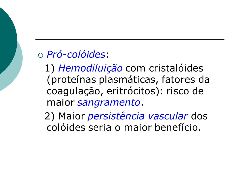 Pró-colóides:1) Hemodiluição com cristalóides (proteínas plasmáticas, fatores da coagulação, eritrócitos): risco de maior sangramento.