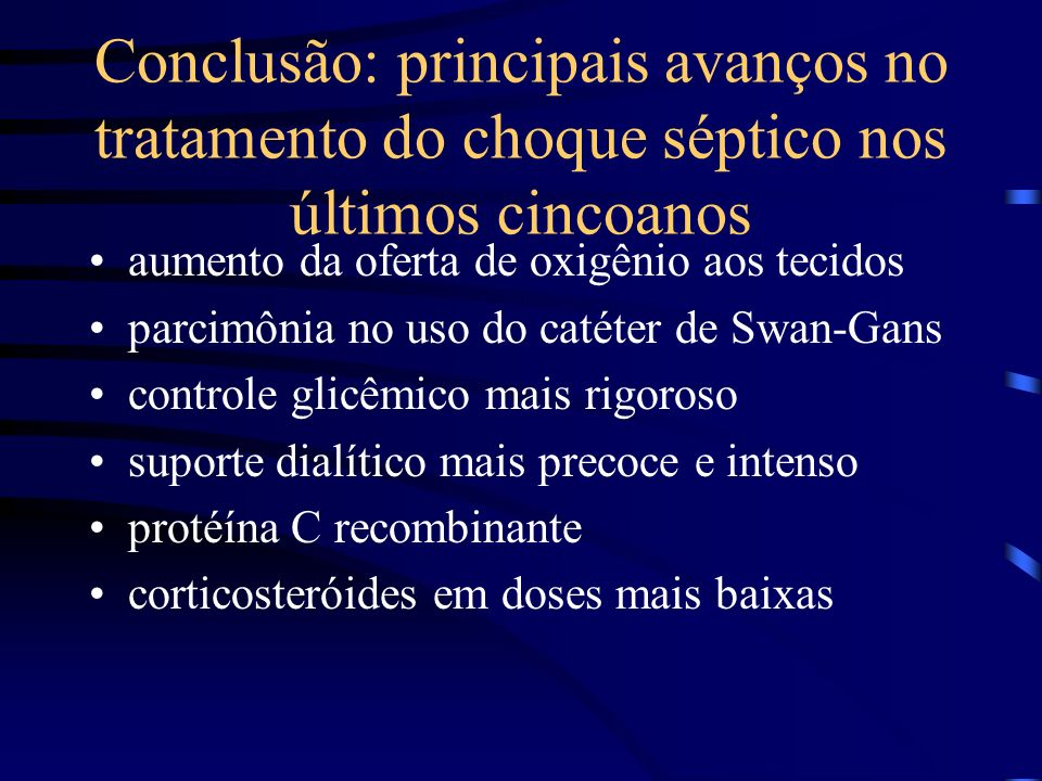 Conclusão: principais avanços no tratamento do choque séptico nos últimos cincoanos