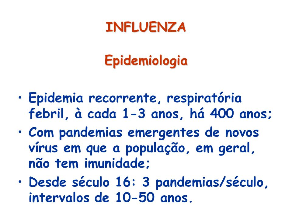 INFLUENZA Epidemiologia. Epidemia recorrente, respiratória febril, à cada 1-3 anos, há 400 anos;