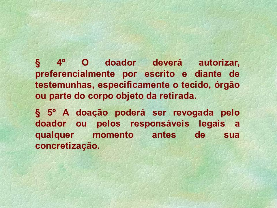 § 4º O doador deverá autorizar, preferencialmente por escrito e diante de testemunhas, especificamente o tecido, órgão ou parte do corpo objeto da retirada.