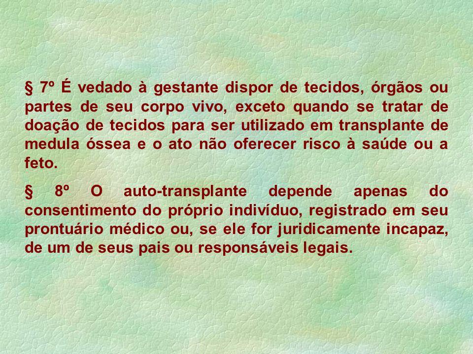 § 7º É vedado à gestante dispor de tecidos, órgãos ou partes de seu corpo vivo, exceto quando se tratar de doação de tecidos para ser utilizado em transplante de medula óssea e o ato não oferecer risco à saúde ou a feto.
