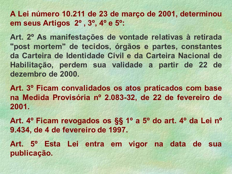 A Lei número 10.211 de 23 de março de 2001, determinou em seus Artigos 2º , 3º, 4º e 5º: