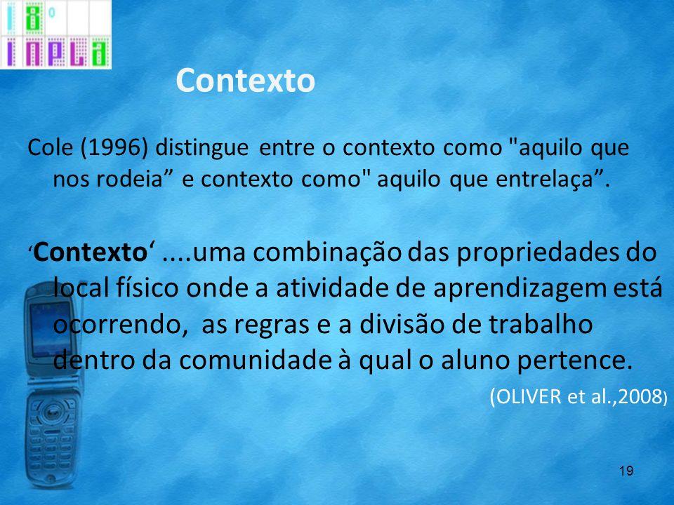 Contexto Cole (1996) distingue entre o contexto como aquilo que nos rodeia e contexto como aquilo que entrelaça .