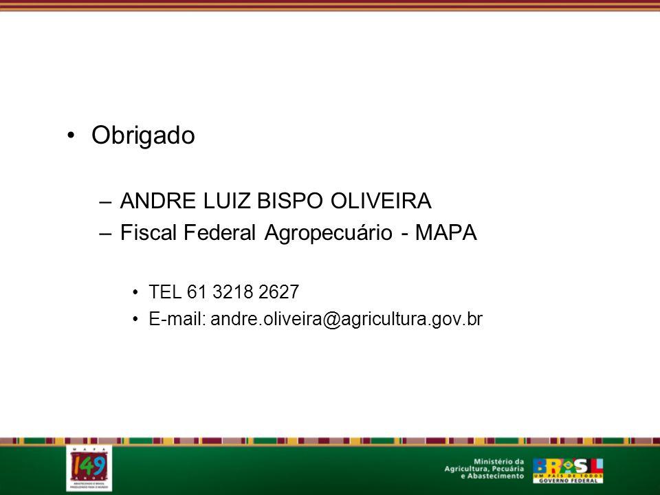 Obrigado ANDRE LUIZ BISPO OLIVEIRA Fiscal Federal Agropecuário - MAPA