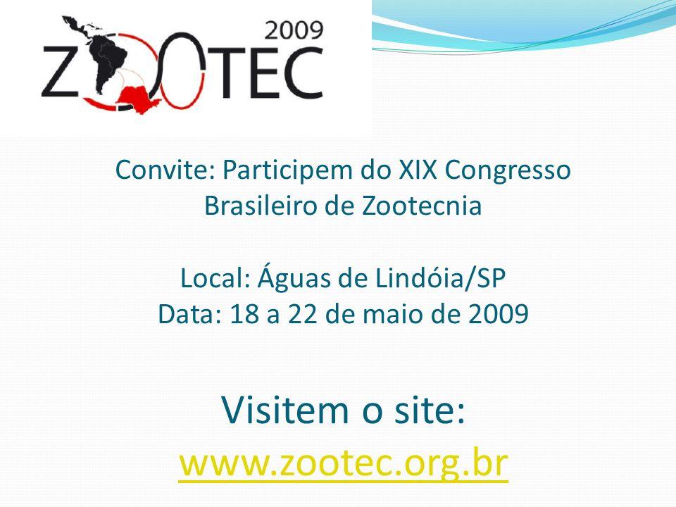 Convite: Participem do XIX Congresso Brasileiro de Zootecnia Local: Águas de Lindóia/SP Data: 18 a 22 de maio de 2009 Visitem o site: www.zootec.org.br