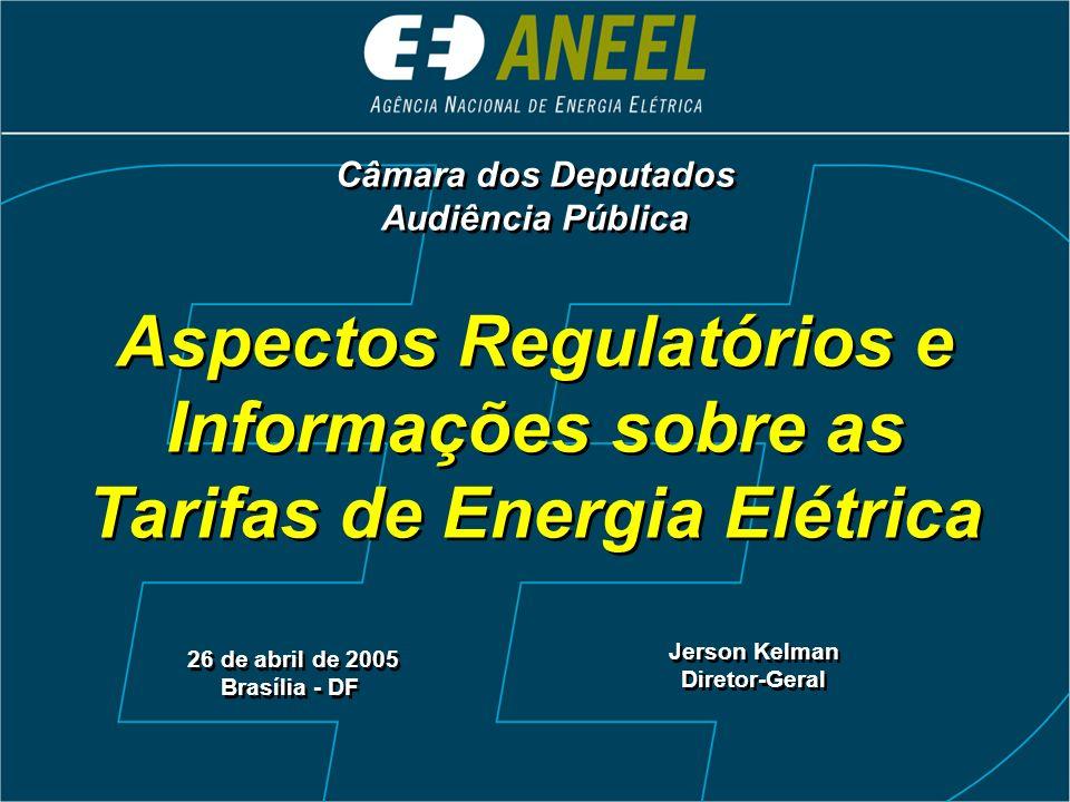 Câmara dos Deputados Audiência Pública. Aspectos Regulatórios e Informações sobre as Tarifas de Energia Elétrica.