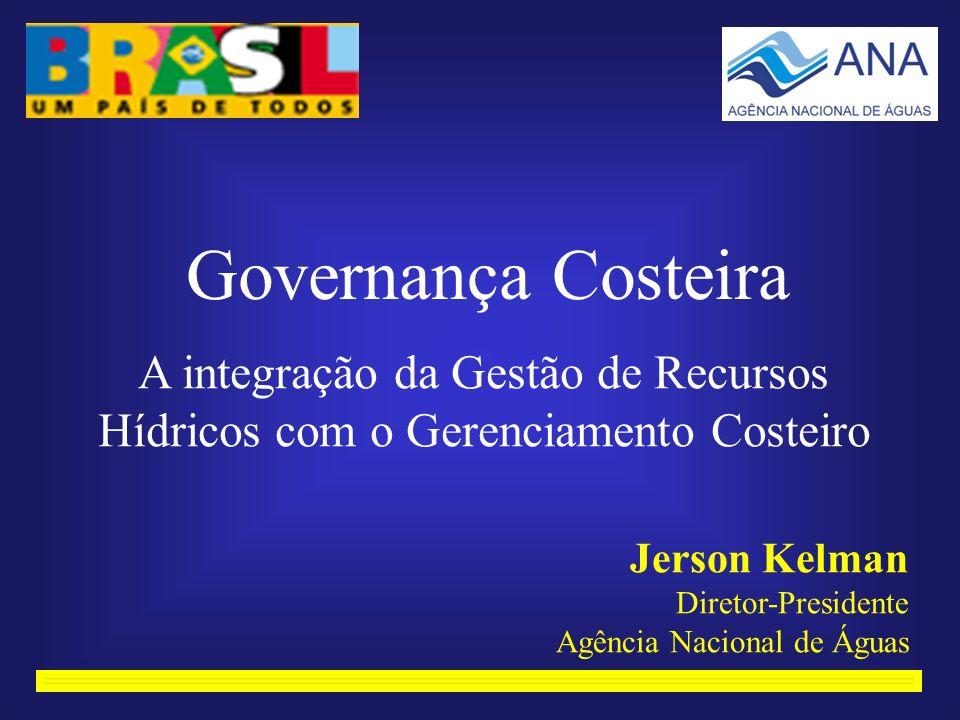 Governança Costeira A integração da Gestão de Recursos Hídricos com o Gerenciamento Costeiro. Jerson Kelman.