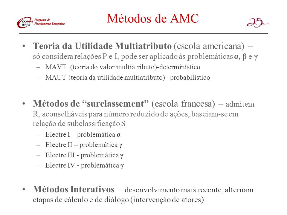 Métodos de AMCTeoria da Utilidade Multiatributo (escola americana) – só considera relações P e I, pode ser aplicado às problemáticas α, β e γ.