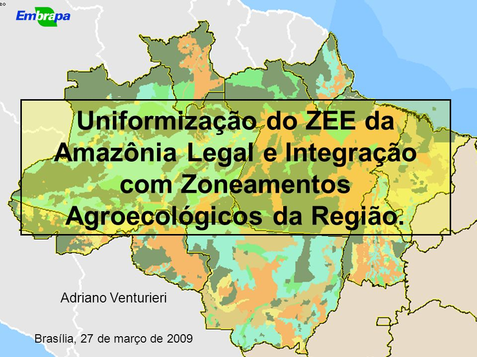 Uniformização do ZEE da Amazônia Legal e Integração com Zoneamentos Agroecológicos da Região.