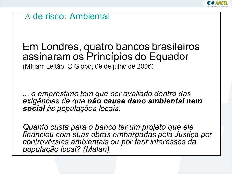  de risco: Ambiental Em Londres, quatro bancos brasileiros assinaram os Princípios do Equador. (Míriam Leitão, O Globo, 09 de julho de 2006)