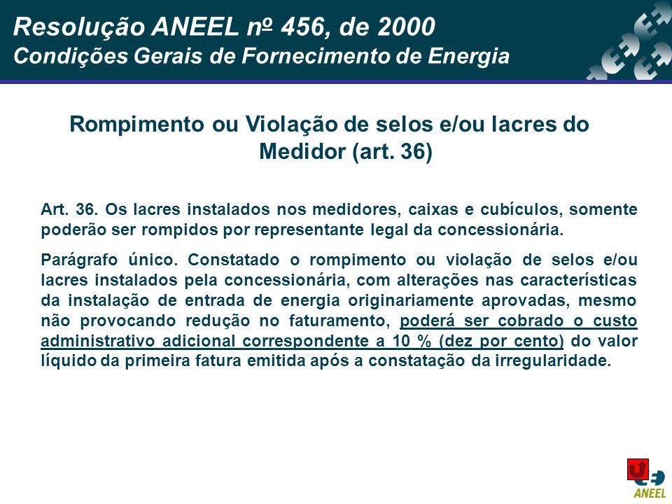Rompimento ou Violação de selos e/ou lacres do Medidor (art. 36)