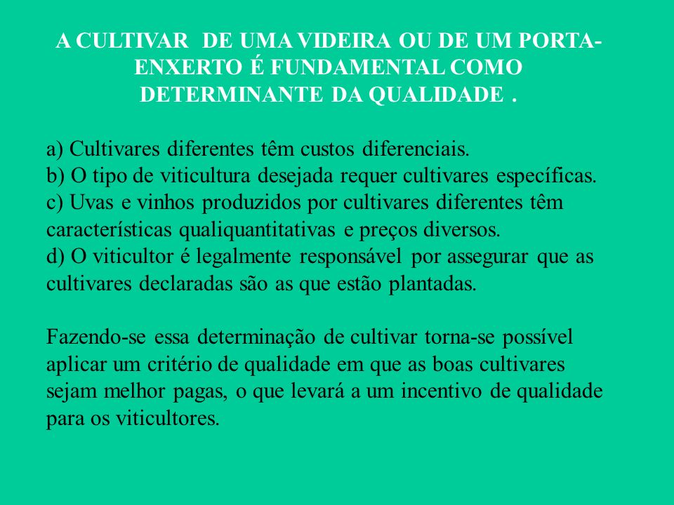 A CULTIVAR DE UMA VIDEIRA OU DE UM PORTA-ENXERTO É FUNDAMENTAL COMO DETERMINANTE DA QUALIDADE .