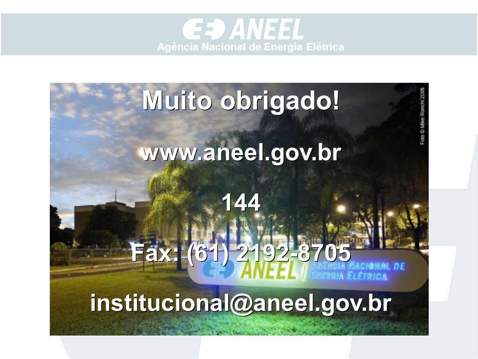 Muito obrigado! www.aneel.gov.br 144 Fax: (61) 2192-8705