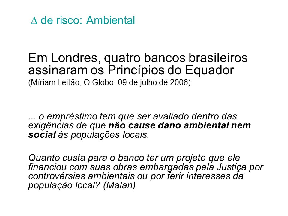  de risco: AmbientalEm Londres, quatro bancos brasileiros assinaram os Princípios do Equador. (Míriam Leitão, O Globo, 09 de julho de 2006)