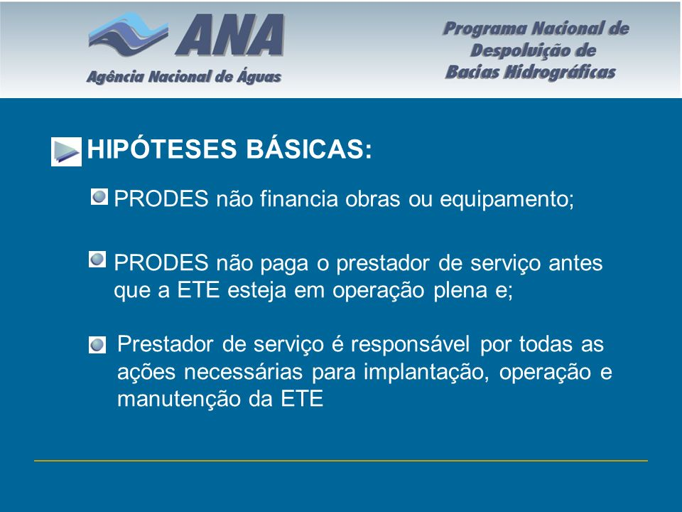 HIPÓTESES BÁSICAS: PRODES não financia obras ou equipamento;