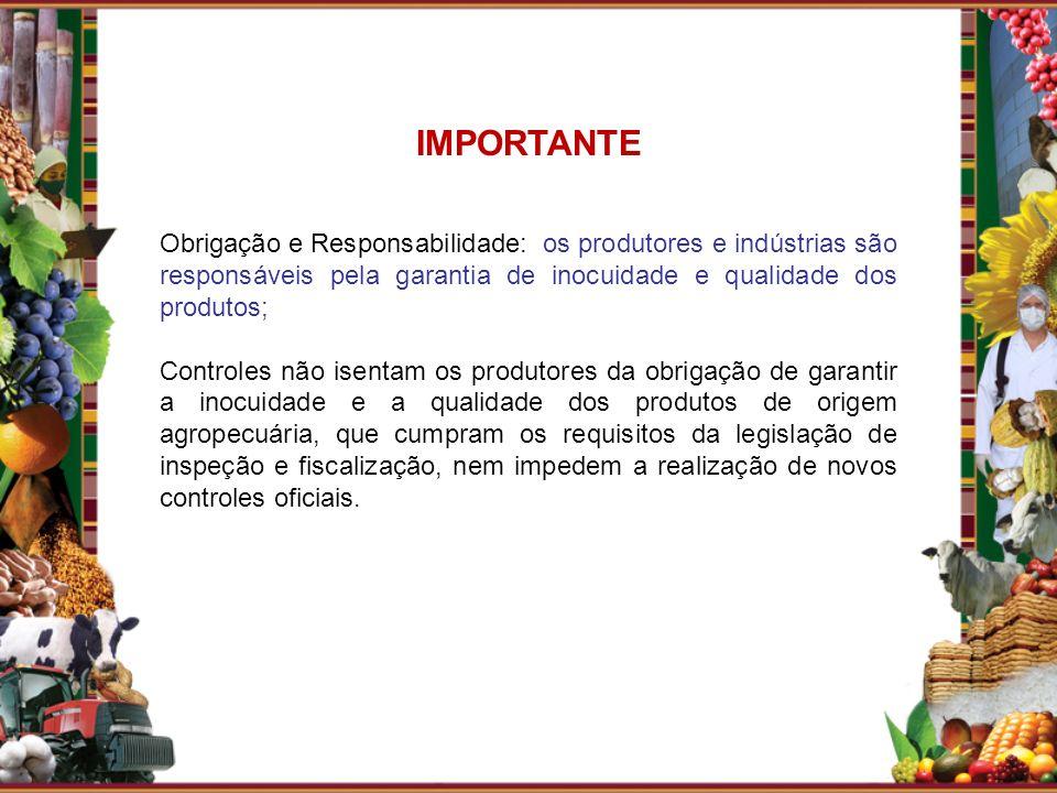 IMPORTANTE Obrigação e Responsabilidade: os produtores e indústrias são responsáveis pela garantia de inocuidade e qualidade dos produtos;