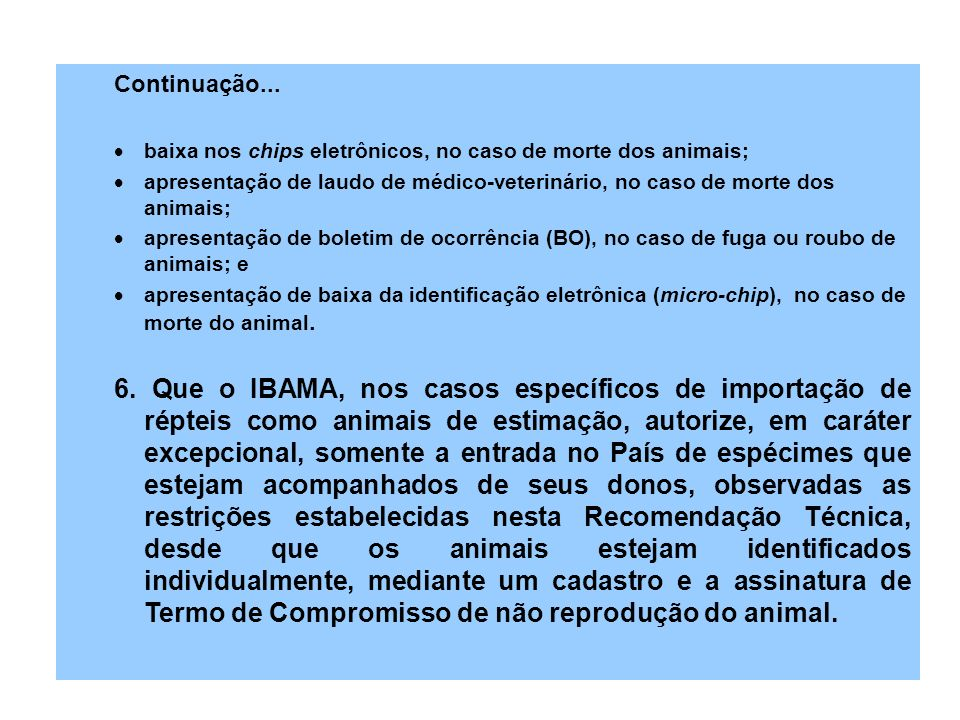 Continuação... baixa nos chips eletrônicos, no caso de morte dos animais; apresentação de laudo de médico-veterinário, no caso de morte dos animais;