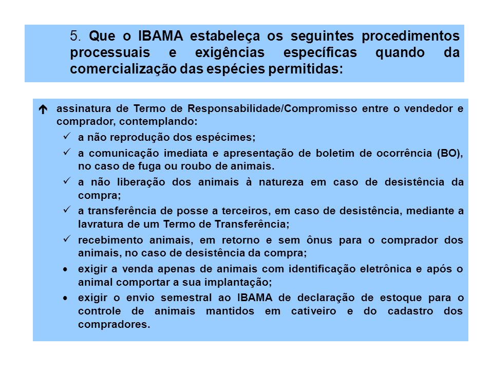 5. Que o IBAMA estabeleça os seguintes procedimentos processuais e exigências específicas quando da comercialização das espécies permitidas: