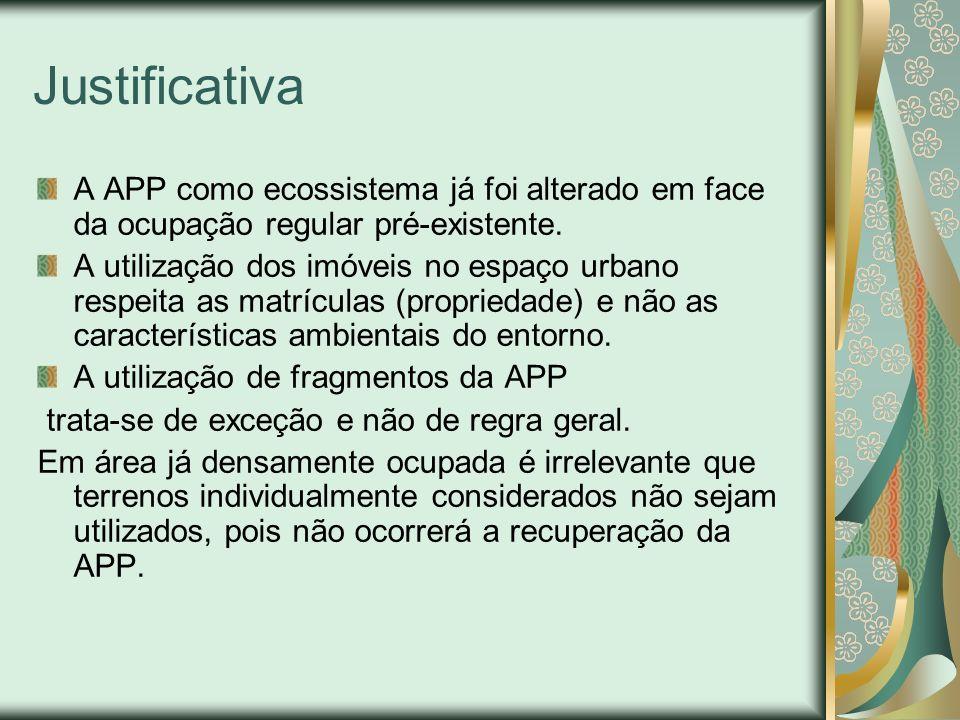 Justificativa A APP como ecossistema já foi alterado em face da ocupação regular pré-existente.
