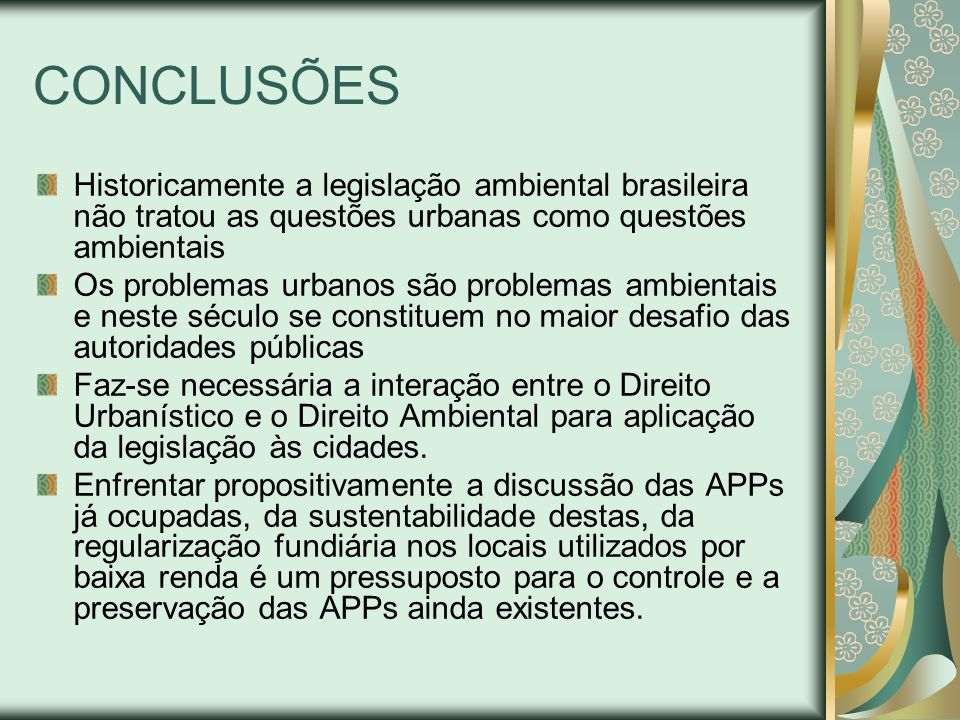 CONCLUSÕES Historicamente a legislação ambiental brasileira não tratou as questões urbanas como questões ambientais.