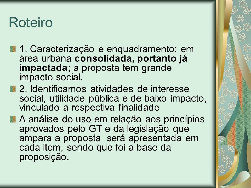 Roteiro 1. Caracterização e enquadramento: em área urbana consolidada, portanto já impactada; a proposta tem grande impacto social.