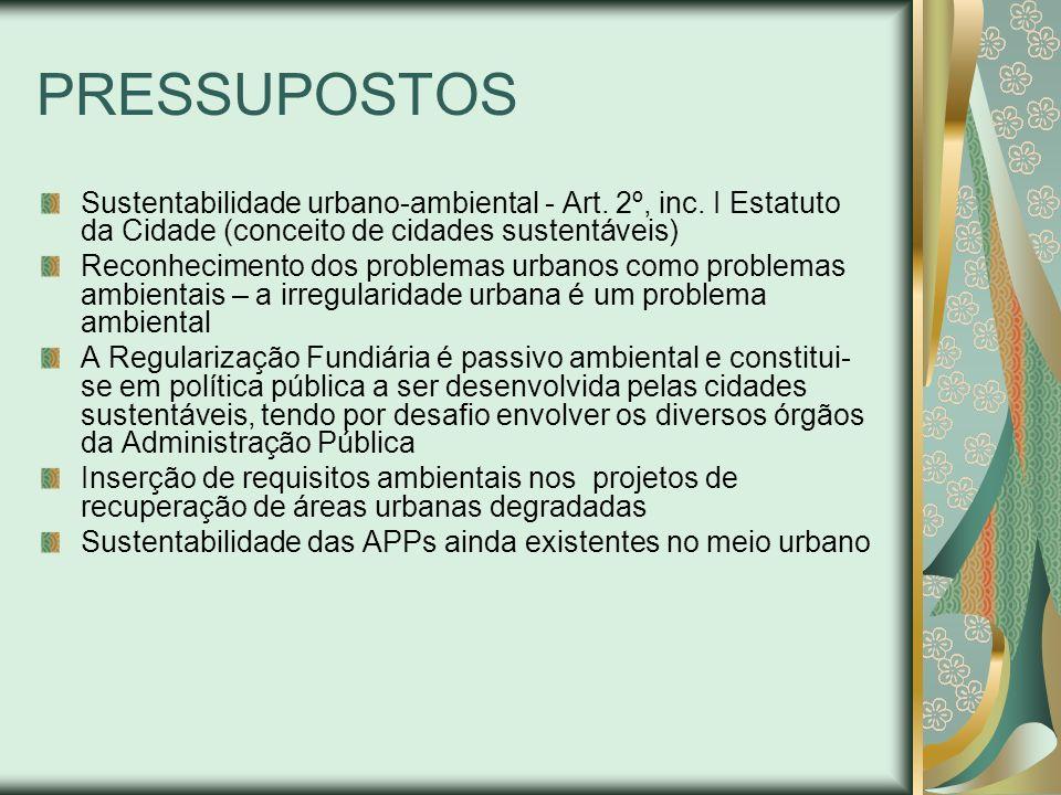 PRESSUPOSTOS Sustentabilidade urbano-ambiental - Art. 2º, inc. I Estatuto da Cidade (conceito de cidades sustentáveis)