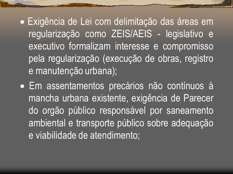 · Exigência de Lei com delimitação das áreas em regularização como ZEIS/AEIS - legislativo e executivo formalizam interesse e compromisso pela regularização (execução de obras, registro e manutenção urbana);