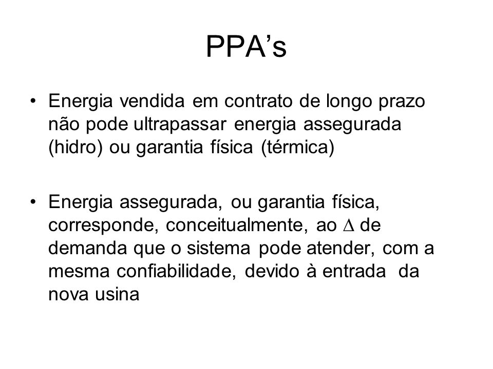 PPA's Energia vendida em contrato de longo prazo não pode ultrapassar energia assegurada (hidro) ou garantia física (térmica)