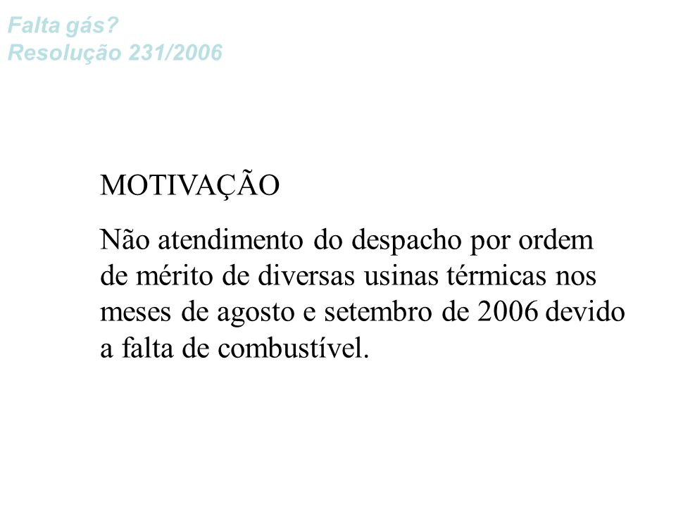 Falta gás Resolução 231/2006. MOTIVAÇÃO.