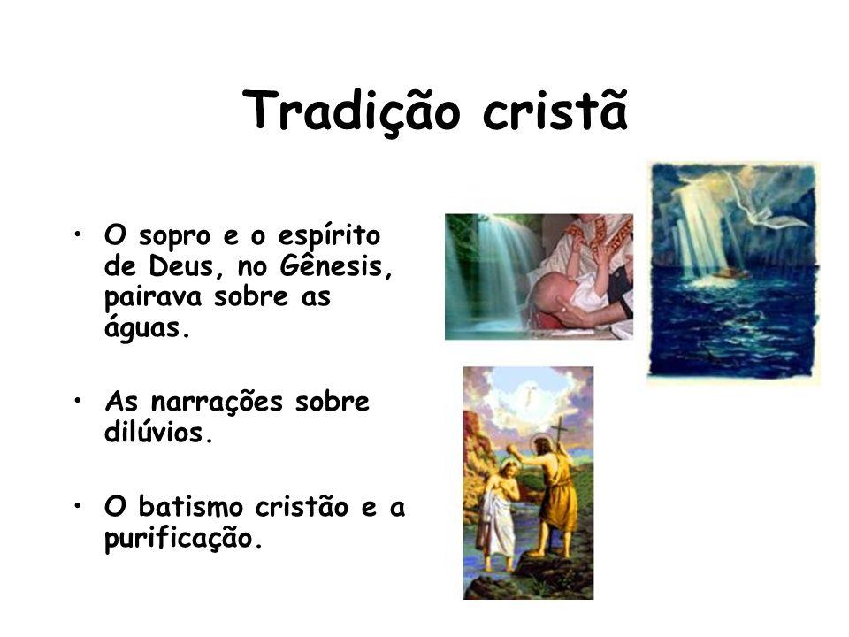 Tradição cristã O sopro e o espírito de Deus, no Gênesis, pairava sobre as águas. As narrações sobre dilúvios.