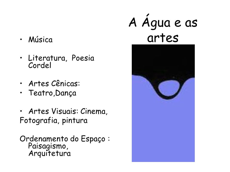 A Água e as artes Música Literatura, Poesia Cordel Artes Cênicas: