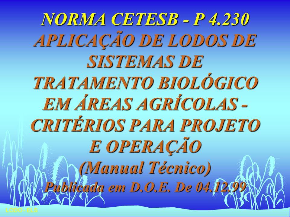 NORMA CETESB - P 4.230 APLICAÇÃO DE LODOS DE SISTEMAS DE TRATAMENTO BIOLÓGICO EM ÁREAS AGRÍCOLAS - CRITÉRIOS PARA PROJETO E OPERAÇÃO (Manual Técnico) Publicada em D.O.E.