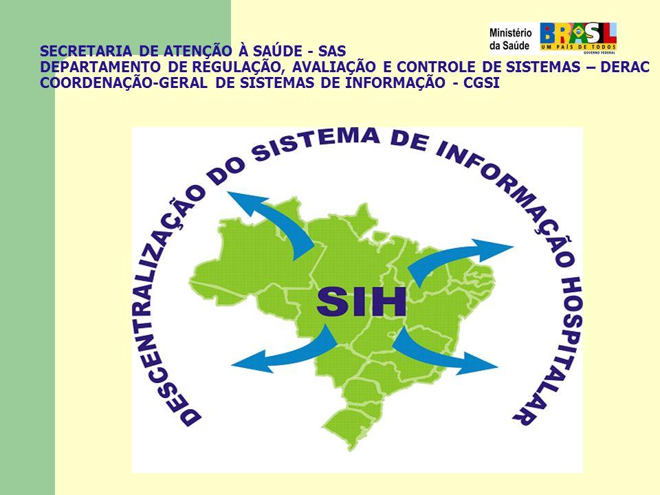 SECRETARIA DE ATENÇÃO À SAÚDE - SAS DEPARTAMENTO DE REGULAÇÃO, AVALIAÇÃO E CONTROLE DE SISTEMAS – DERAC COORDENAÇÃO-GERAL DE SISTEMAS DE INFORMAÇÃO - CGSI